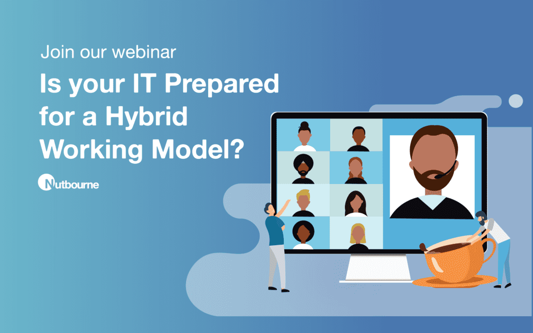 UPCOMING WEBINAR: Back to the Office – Is your IT Prepared for a Hybrid Working Model?